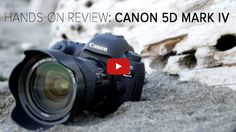 Review and Field Tests of the new Canon 5D Mark IV – Is it Worth Upgrading?