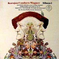 Karajan Conducts Wagner Album 1: Tannhäuser (Overture & Bacchanale), Lohengrin (Prelude To Act 1), Tristan Und Isolde (Prelue & Liebestod) Berlin Philharmonic Orchestra, Herbert Von Karajan, Conductor Wagner