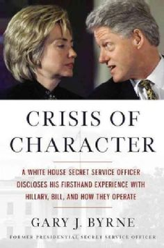 Crisis of Character: A White House Secret Service Officer Discloses His Firsthand Experience With Hillary, Bill, ... (Hardcover)