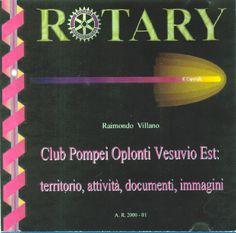 """R. Villano """"Rotary  Club Pompei Oplonti  Vesuvio Est: territorio, attività, documenti, immagini"""", Edizione  multimediale su CD-ROM (patrocinio R.C. Pompei, Ed. Eidos, 610 Mb - 1812 file; Pompei, gennaio 2001);"""