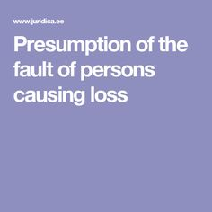 Presumption of the fault of persons causing loss