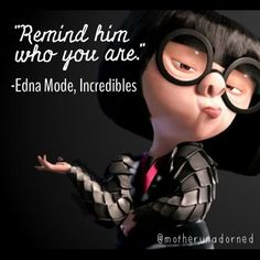 ca317788158 always be a reminder of who you are. don t change or sugar coat. Edna E ModeDisney  ...