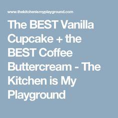 The BEST Vanilla Cupcake + the BEST Coffee Buttercream - The Kitchen is My Playground