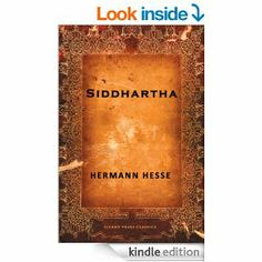 Siddhartha by Hermann Hesse -- Siddhartha leaves his home on a journey to meet the Buddha, and in the process, forges his own personal philosophy. Hesse won the Nobel Prize for Literature for this novel.