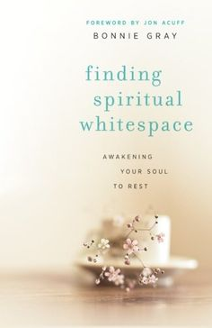 Nonfiction Book Review: Finding Spiritual Whitespace: Awakening Your Soul to Rest by Bonnie Gray. Revell, $13.99 trade paper (272p) ISBN 978-0-8007-2179-4
