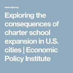 Exploring the consequences of charter school expansion in U.S. cities | Economic Policy Institute