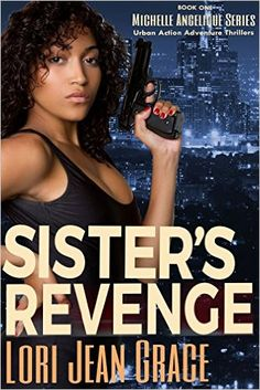 Sister's Revenge: A Michelle Angelique Urban Action Adventure Thriller Series Book #1 (Michelle Angelique Avenging Angel Assassin) - Kindle edition by Lori Jean Grace, S. Jay Jackson. Literature & Fiction Kindle eBooks @ Amazon.com.