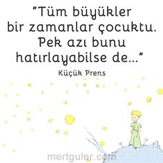 Tüm büyükler bir zamanlar çocuktu. Pek azı bunu hatırlayabilse de... Küçük Prens Motto Quotes, Daily Quotes, I Love Books, Books To Read, Learn Turkish Language, Good Sentences, My Philosophy, The Little Prince, Meaningful Words