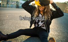 Exept, when you first meet me. I'm kinda shy. But when you really get to know me, I'm super weird!! :) jest ask any of my Best Friends!