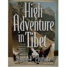 High Adventure in Tibet - The story of Victor Plymire, and his account of taking the Gospel of Jesus Christ to Tibet.