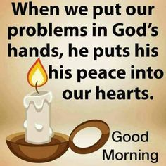 When we put our problems in God's hands he puts his peace into our hearts morning good morning inspirational good morning quotes good morning picture quotes daily morning images Beautiful Morning Quotes, Morning Wishes Quotes, Good Morning Friends Quotes, Good Morning Happy Sunday, Good Morning Image Quotes, Morning Quotes Images, Good Morning Inspirational Quotes, Morning Blessings, Good Morning Picture