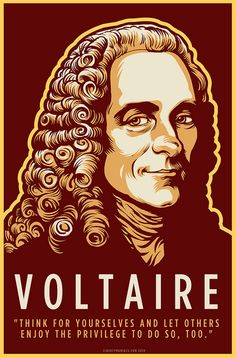 Voltaire: Think for yourselves, and let others enjoy the privilege to do so, too.