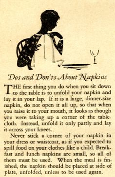 Dos and Don'ts About Napkins. - from The Etiquette Book: What to do, and How and Mistakes to Avoid published in 1929 Table Manners, Good Manners, Vintage Modern, Dinning Etiquette, Etiquette And Manners, Little Bit, Classy Women, Fine Dining, Good To Know