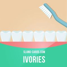 """""""Ivories"""" means teeth. Example: Those Hollywood movie stars have beautiful ivories. They must spend a fortune on dentists."""