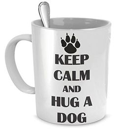 Funny Dog Mug - Keep Calm And Hug A Dog - Dog Lover Gifts - Dog Lover Coffee Mug