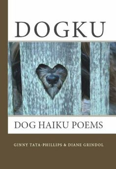 Dogku: dog haiku poems by Ginny Tata-Phillips. $4.99. Author: Ginny Tata-Phillips. Publisher: CreateSpace.com; Second edition (November 28, 2008). 58 pages