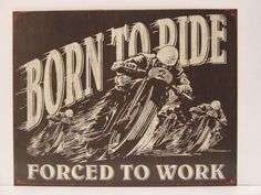 BORN TO RIDE, FORCED TO WORK - METAL SIGN - Wheels Of Time