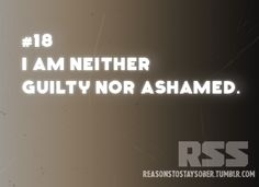 I am neither guilty nor ashamed. #sober #sobriety #recovery #addiction