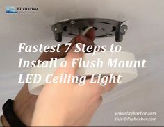 Fastest 7 Steps to Install a Flush Mount LED Ceiling Light - Liteharbor Lighting How to install a flush mount LED ceiling light? How can I install a flush mount LED ceiling light in the fastest way? Yes! Let's start the fastest installation step by step. (Video included) Sylvia@liteharbor.com