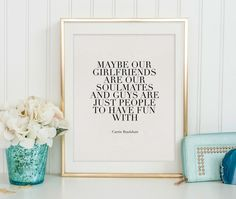 CARRIE BRADSHAW QUOTE Maybe Our Girlfriends Are Our by TypoHome