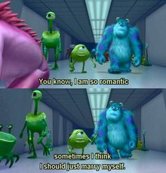 Monsters, Inc.                                                    My romance in a nutshell
