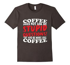 Men's Coffee Does Not Ask Me Stupid Questions! T-Shirt 2X...