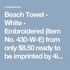 Beach Towel - White - Embroidered (Item No. 430-W-E) from only $8.50 ready to be imprinted by 4imprint Promotional Products