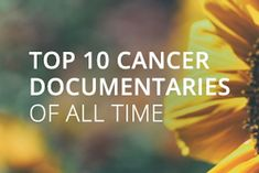 As part of World Cancer Day 2015 we've put together a list of our ten favorite cancer documentaries of all time, in the hope of inspiring and educating those who need it most.