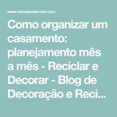 Como organizar um casamento: planejamento mês a mês         -          Reciclar e Decorar - Blog de Decoração e Reciclagem