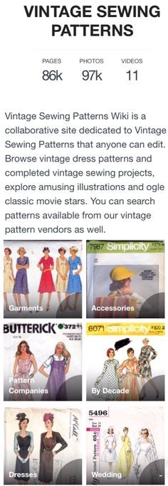 Vintage Pattern Wiki || 83,500 VINTAGE SEWING PATTERNS PUT INTO ONLINE DATABASE FROM VOGUE, MCCALL'S, BUTTERICK, AND SIMPLICITY || Vintage Sewing Patterns Wiki is a collaborative site dedicated to Vintage Sewing Patterns that anyone can edit. Browse vintage dress patterns and completed vintage sewing projects, explore amusing illustrations and ogle classic movie stars. You can search patterns available from our vintage pattern vendors as well.