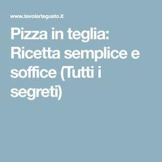 Pizza in teglia: Ricetta semplice e soffice (Tutti i segreti)
