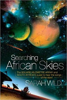 Buy Searching African Skies: The Square Kilometre Array and South Africa's Quest to Hear the Songs of the Stars by Sarah Wild and Read this Book on Kobo's Free Apps. Discover Kobo's Vast Collection of Ebooks and Audiobooks Today - Over 4 Million Titles!