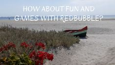 How about Fun and Games with Redbubble Go Around, Unique Gardens, A Whole New World, Creative Outlet, Throughout The World, Cool Names, Garden Art, Opportunity, Creativity
