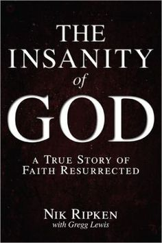 The Insanity of God: A True Story of Faith Resurrected - Probably the best book I've ever read, besides the Bible. Prepare to be moved and broken.