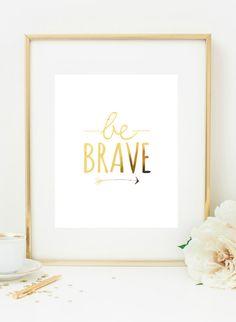 "Gold Foil ""Be Brave"" Print, 8x10"