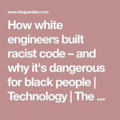 How white engineers built racist code – and why it's dangerous for black people | Technology | The Guardian