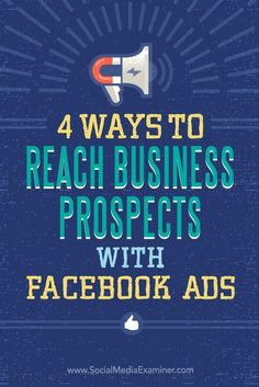 Do you want more leads from Facebook?  Facebooks expanded targeting features let you serve your ads to a narrowly defined audience of prospects.  In this article, youll discover four ways to reach business prospects with Facebook ads. Via @smexaminer.