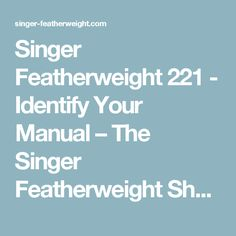 Singer Featherweight 221 - Identify Your Manual – The Singer Featherweight Shop