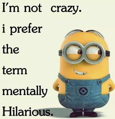 Minions I'M crazy mentally HILARIOUS