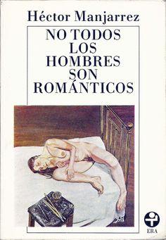 """NO TODOS LOS HOMBRES SON ROMÁNTICOS  DE: HECTOR MANJARREZ """"Estos ocho cuentos son una sola historia que va ofreciendo las etapas del desgarramiento de personajes que regresan a la herida para abrirla más, que regresan a su cuerpo para reconocer que no es su cuerpo, que regresan al lenguaje - a la literatura - para negar que alguna vez hubo un paraíso. """" EDITORIAL ERA PRECIO: $80 Mx(MÁS GASTOS DE ENVÍO)"""