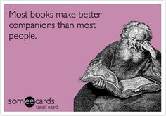 Most books make better companions than most people.