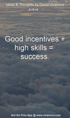 "September 15th 2014 Idea, ""Good incentives + high skills =  Success."" https://www.youtube.com/watch?v=7uqzy81zE9Q #quote"