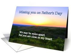 Missing You Father's Day card We may be miles apart but you are close in my heart. #sunset #father #Dad  http://www.greetingcarduniverse.com/holiday-cards/fathers-day-cards/humor/missing-you-fathers-day-429689?gcu=42967840600