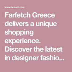 Farfetch Greece delivers a unique shopping experience. Discover the latest in designer fashion for men and women straight from boutiques around the world.