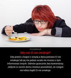 Gdy jesteś u kogoś z wizytą a dana potrawa Ci nie smakuje lub jej nie jadasz wcale nie musisz o ...