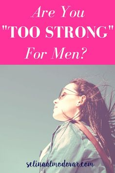 "https://selinaalmodovar.com/strong/Are You ""Too Strong"" For Men? -"