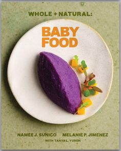 """Young parents will enjoy """"Whole + Natural Baby Food"""", the first Philippine baby food cookbook using local, organic ingredients. Written by Namee Jorolan Sunico with Melanie P. Jimenez and Tanya L. Yuson, the book launches late October in the Philippines. (Photo courtesy of Namee Jorolan Sunico)"""