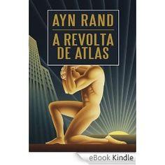 A revolta de Atlas - Ayn Rand