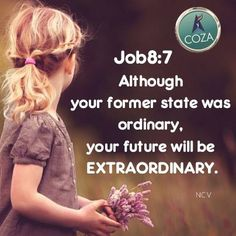 Although your former state was ordinary, your future will be extraordinary. Where you began will seem unimportant, because your future will be so successful. It's a brand new beginning for you.  The LORD will bless your days ahead more than the days behind. You will never have a better yesterday. Your paths shines brighter and brighter in the name of Jesus. Extraordinary grace is upon you to begin to produce extraordinary results in the name of Jesus! #NewSeason