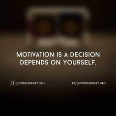 Motivation Is A Decision Depends On Yourself